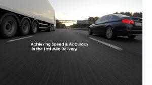 Achieving Speed & Accuracy in the Last Mile Delivery